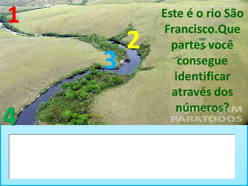 1 Este é o rio São Francisco.Que partes você consegue identificar através dos números 2 3 4