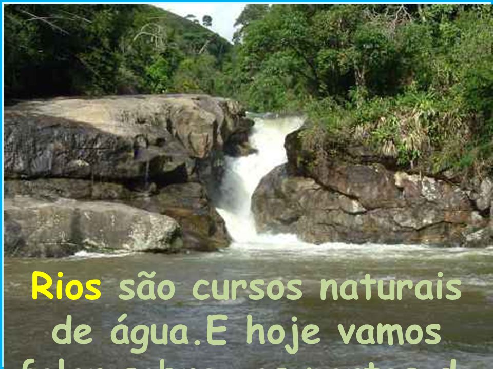 Rios são cursos naturais de água