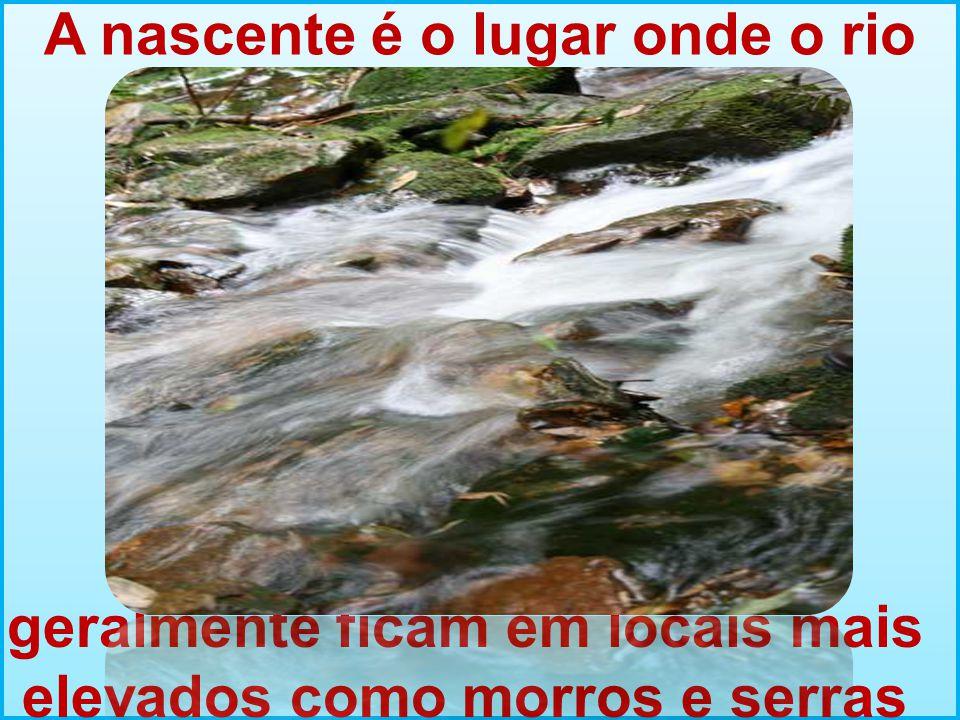 A nascente é o lugar onde o rio nasce