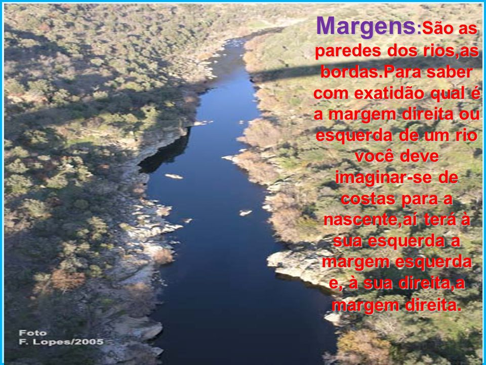 Margens:São as paredes dos rios,as bordas