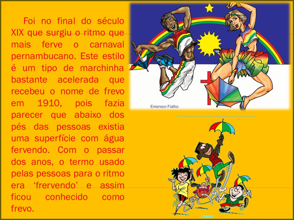 Foi no final do século XIX que surgiu o ritmo que mais ferve o carnaval pernambucano.
