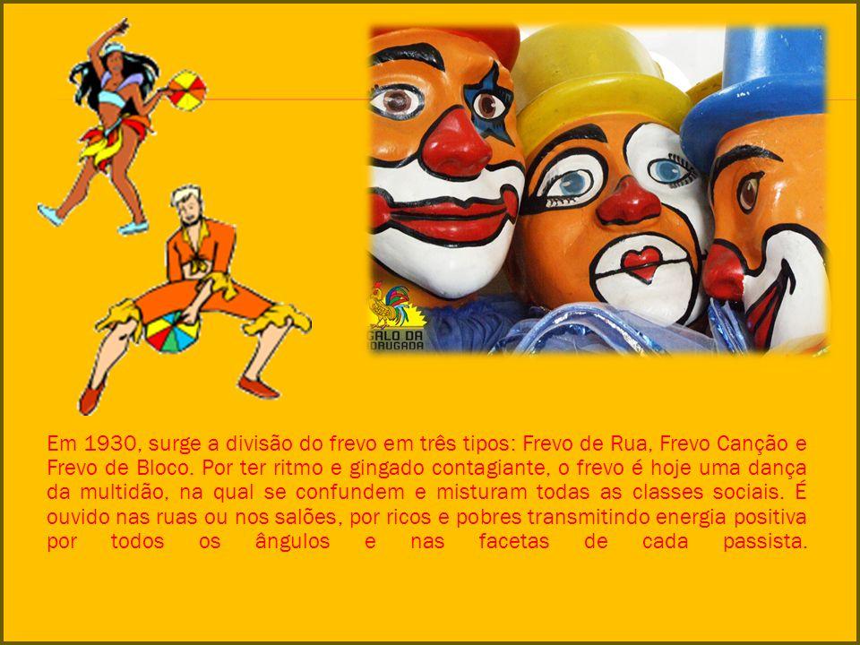 Em 1930, surge a divisão do frevo em três tipos: Frevo de Rua, Frevo Canção e Frevo de Bloco.
