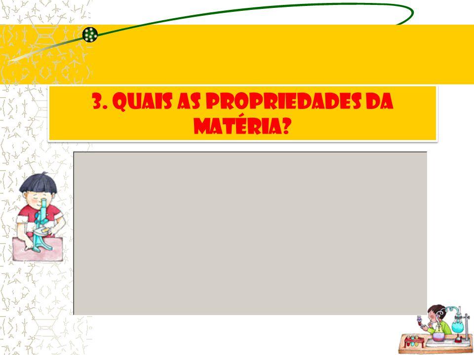 3. Quais as propriedades da matéria