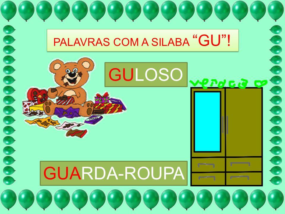 PALAVRAS COM A SILABA GU !