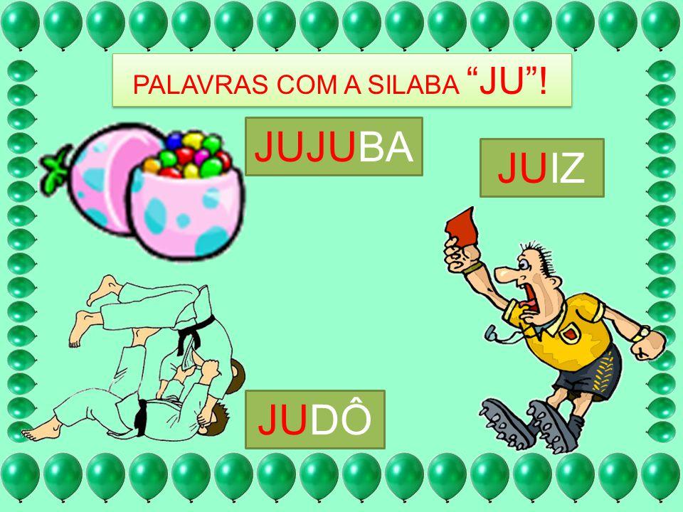 PALAVRAS COM A SILABA JU !