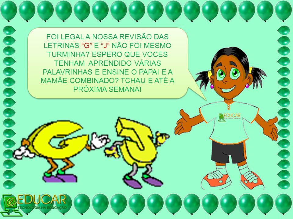 FOI LEGAL A NOSSA REVISÃO DAS LETRINAS G E J NÃO FOI MESMO TURMINHA.