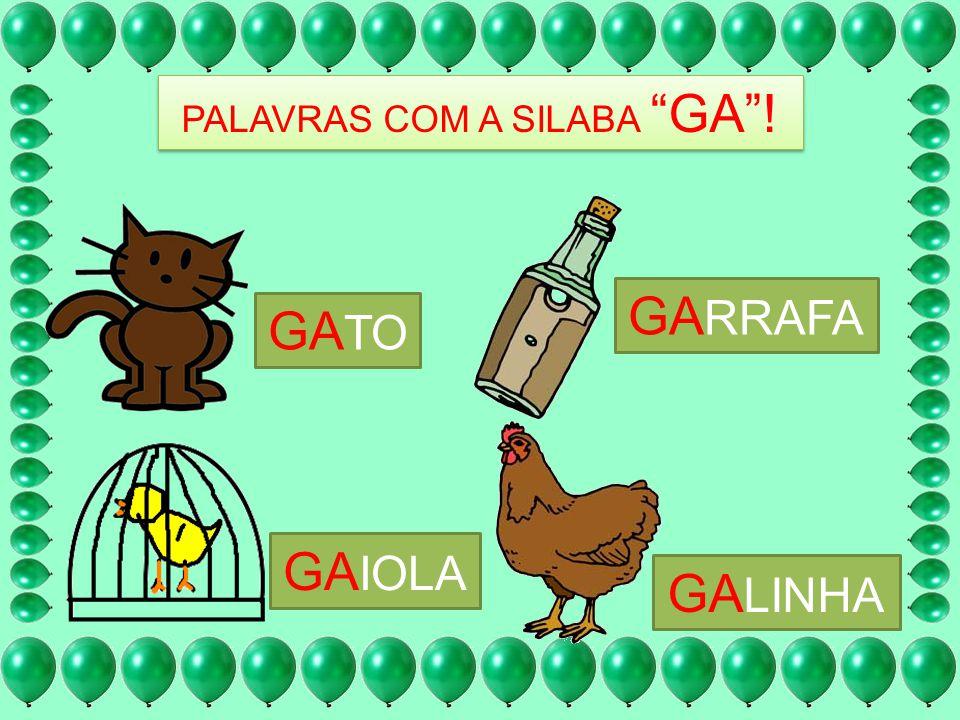 PALAVRAS COM A SILABA GA !