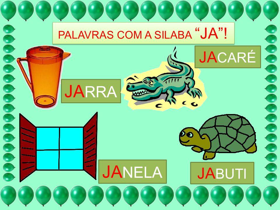 PALAVRAS COM A SILABA JA !
