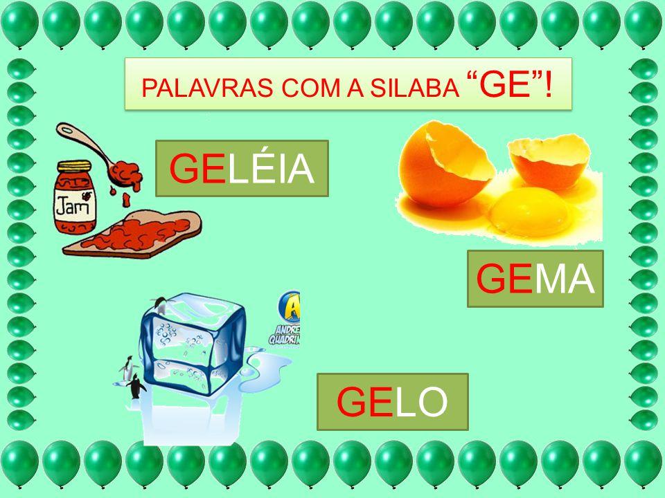 PALAVRAS COM A SILABA GE !