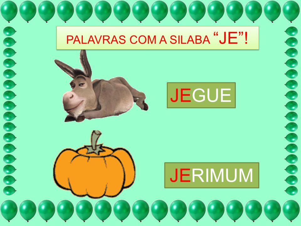 PALAVRAS COM A SILABA JE !