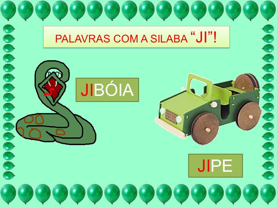 PALAVRAS COM A SILABA JI !