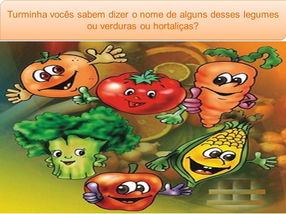 Turminha vocês sabem dizer o nome de alguns desses legumes ou verduras ou hortaliças