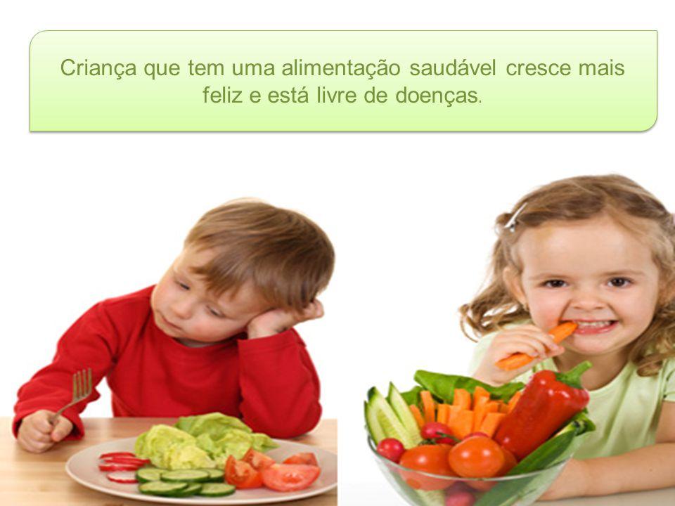 Criança que tem uma alimentação saudável cresce mais feliz e está livre de doenças.