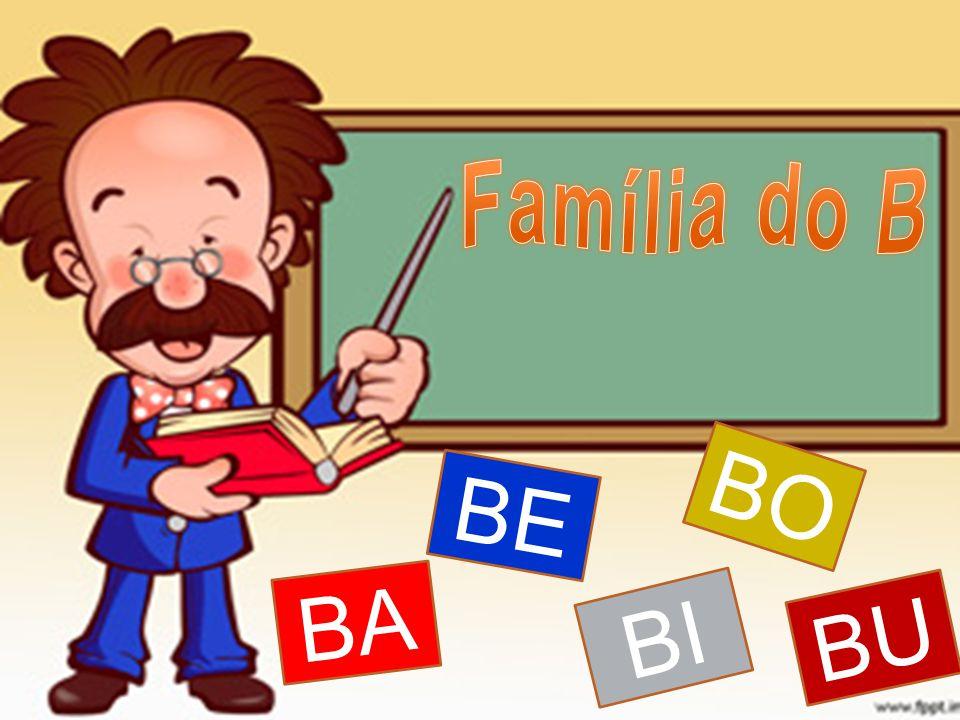 Família do B BO BE BA BI BU