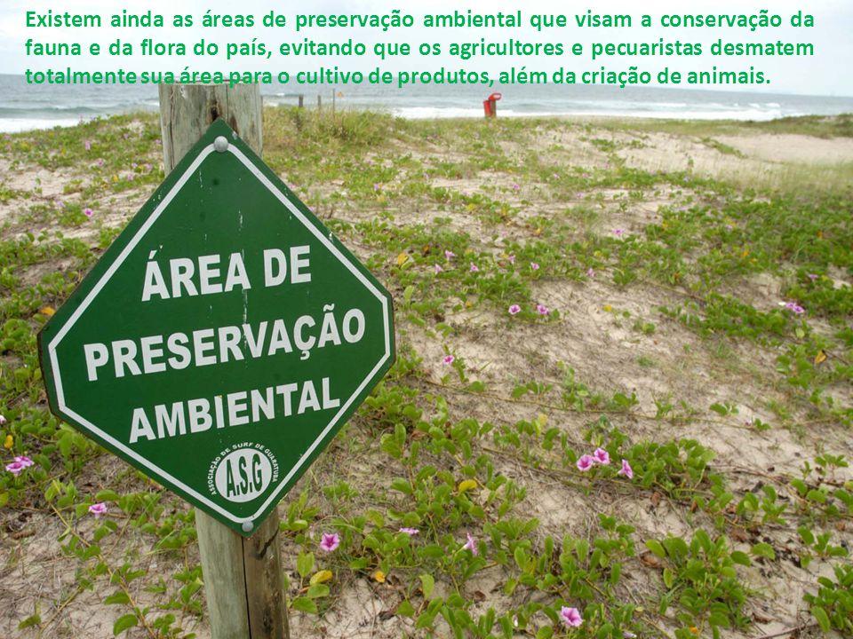 Existem ainda as áreas de preservação ambiental que visam a conservação da fauna e da flora do país, evitando que os agricultores e pecuaristas desmatem totalmente sua área para o cultivo de produtos, além da criação de animais.