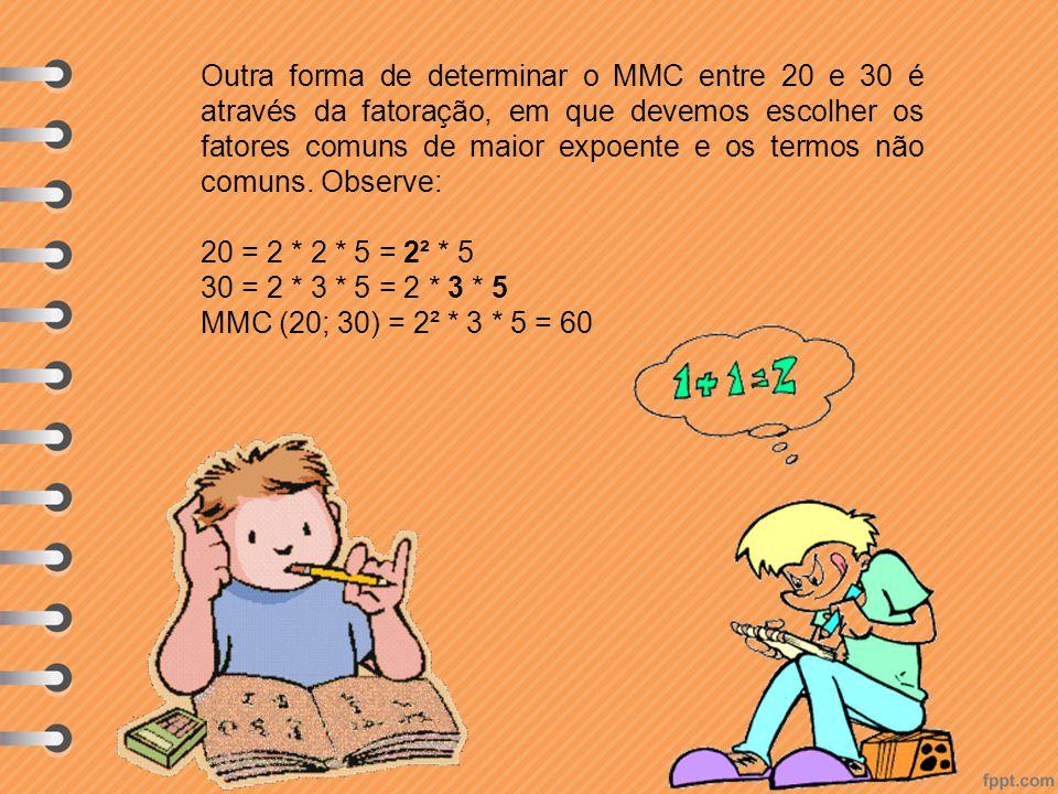 Outra forma de determinar o MMC entre 20 e 30 é através da fatoração, em que devemos escolher os fatores comuns de maior expoente e os termos não comuns. Observe: