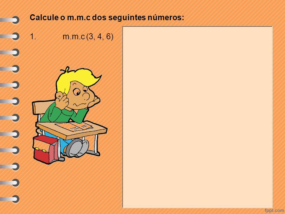 Calcule o m.m.c dos seguintes números: