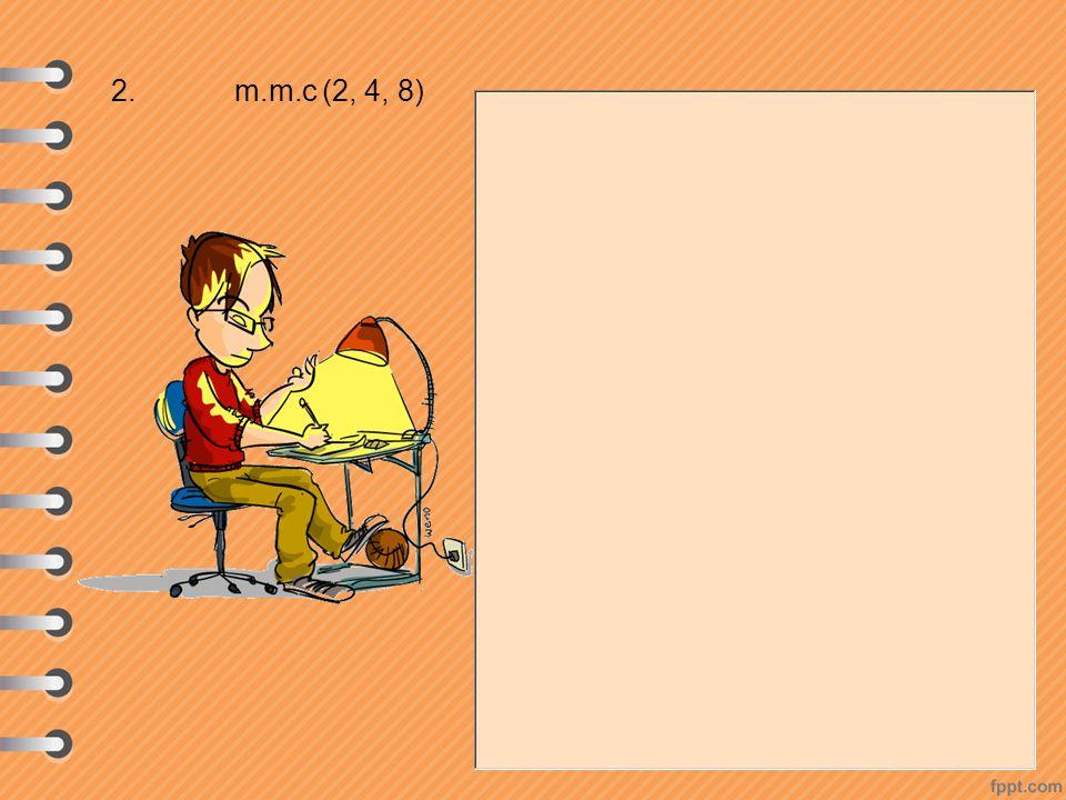 2. m.m.c (2, 4, 8)