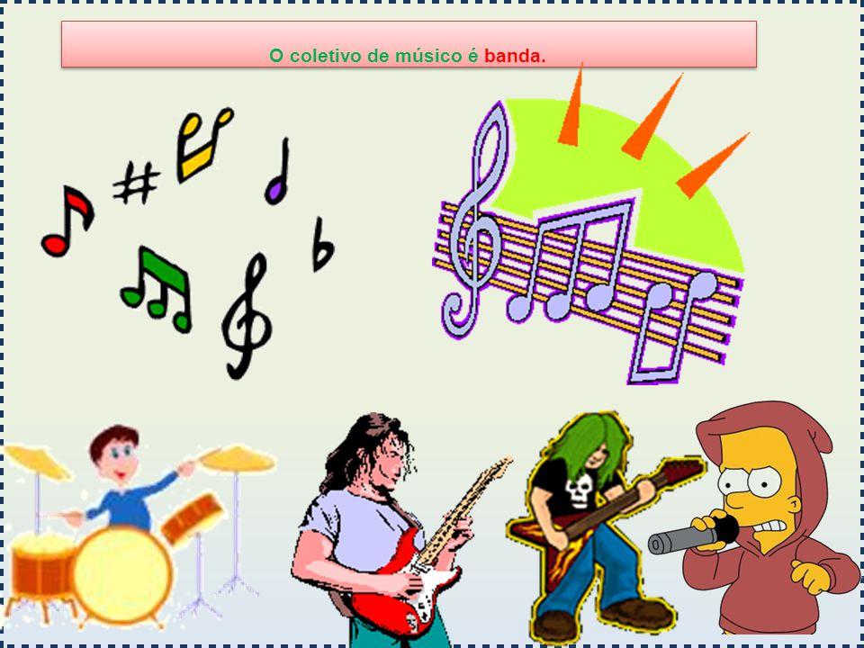 O coletivo de músico é banda.