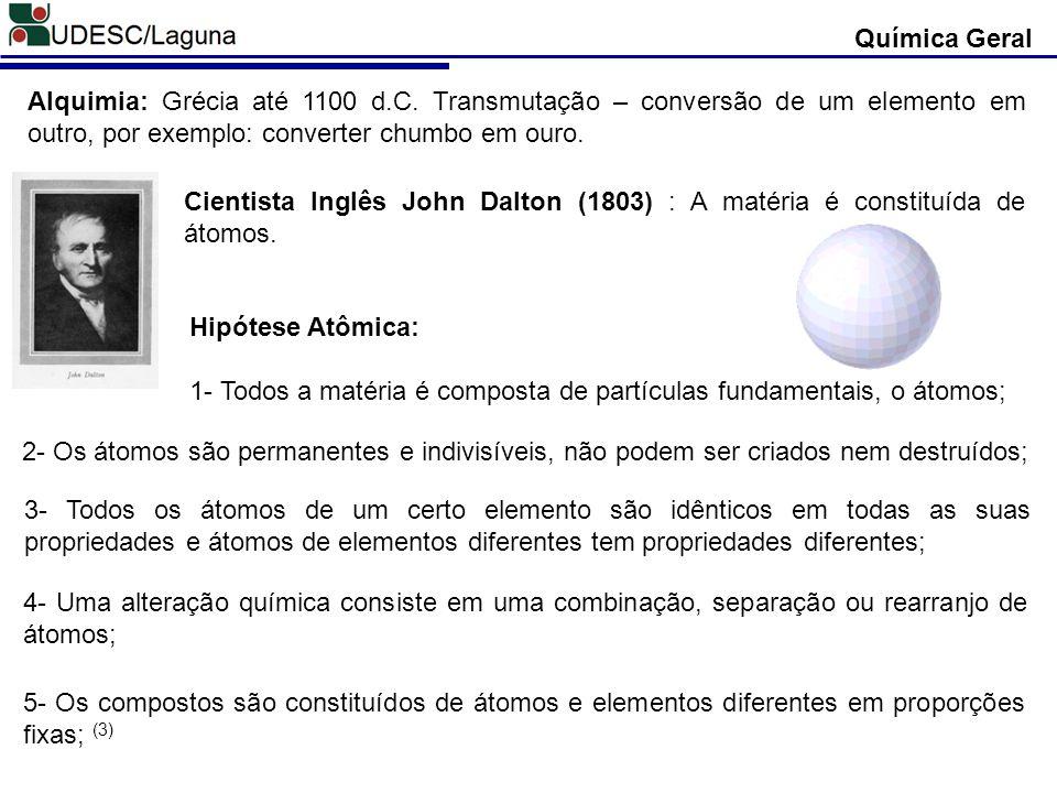 Química Geral Alquimia: Grécia até 1100 d.C. Transmutação – conversão de um elemento em outro, por exemplo: converter chumbo em ouro.