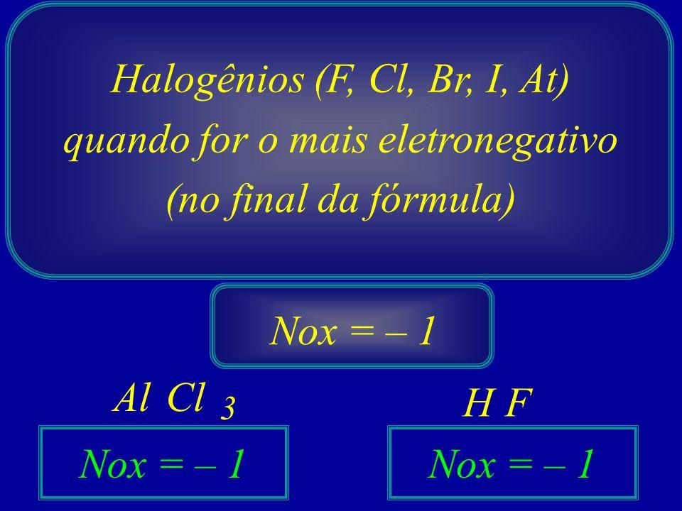 Halogênios (F, Cl, Br, I, At) quando for o mais eletronegativo