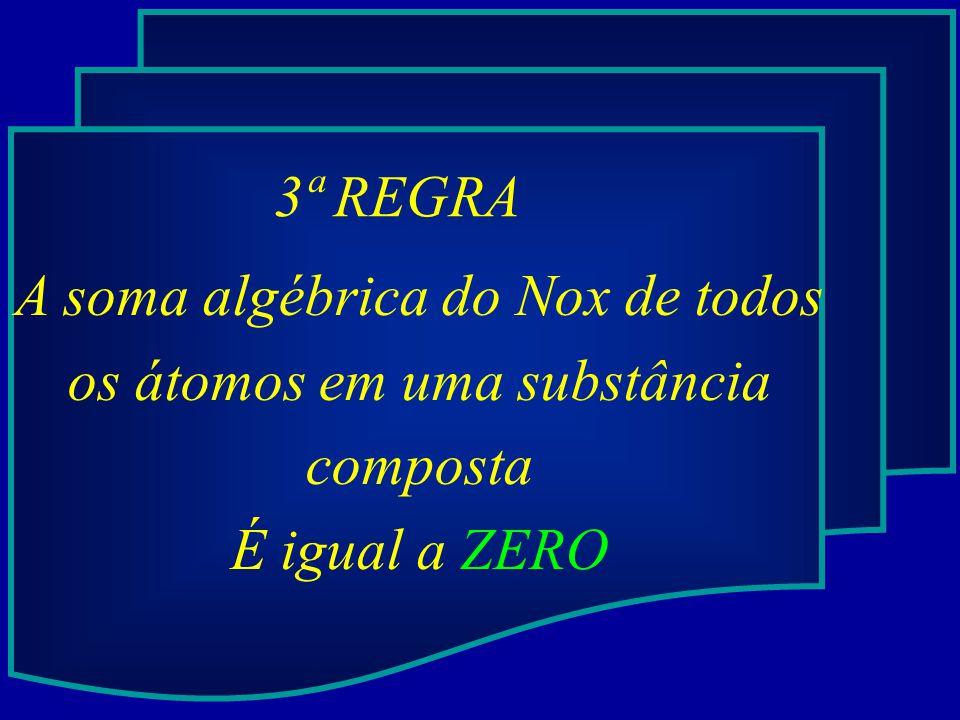 A soma algébrica do Nox de todos os átomos em uma substância composta