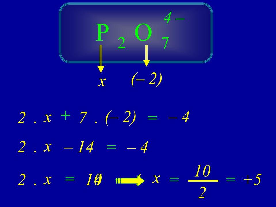 P O 4 – 2 7 (– 2) x + 2 . x 7 . (– 2) = – 4 2 . x – 14 = – 4 10 x = –