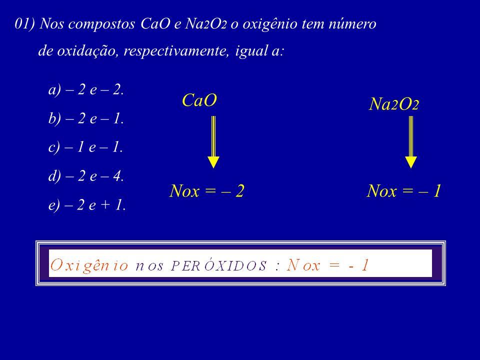 01) Nos compostos CaO e Na2O2 o oxigênio tem número