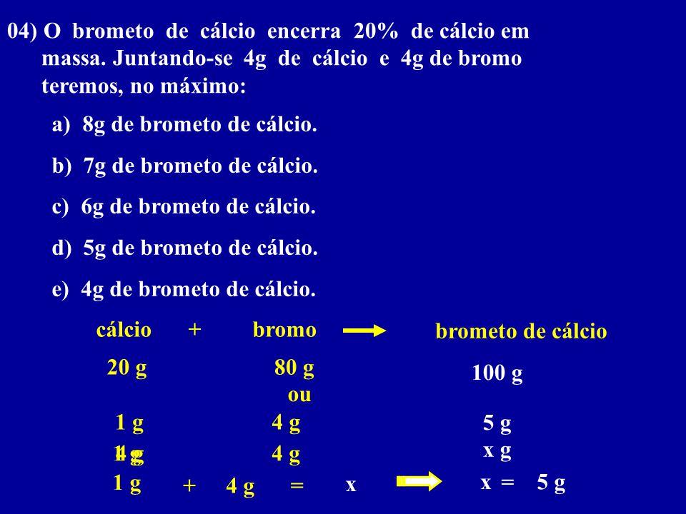 04) O brometo de cálcio encerra 20% de cálcio em