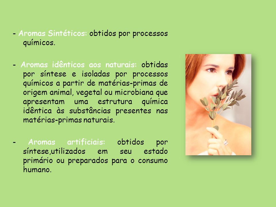 - Aromas Sintéticos: obtidos por processos químicos.