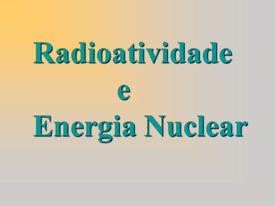 Radioatividade e Energia Nuclear