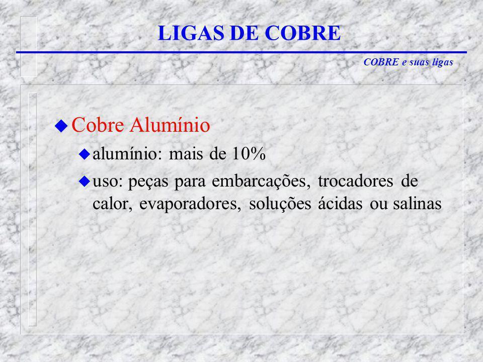 LIGAS DE COBRE Cobre Alumínio alumínio: mais de 10%
