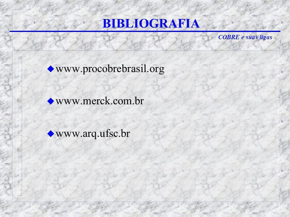 BIBLIOGRAFIA www.procobrebrasil.org www.merck.com.br www.arq.ufsc.br