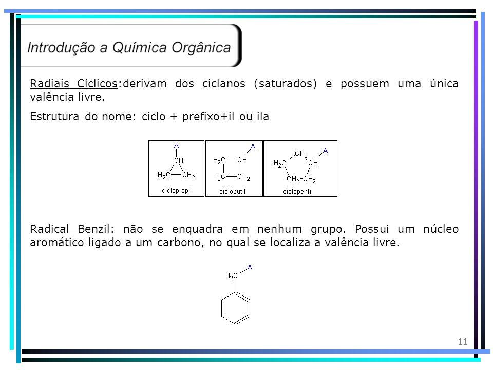Radiais Cíclicos:derivam dos ciclanos (saturados) e possuem uma única valência livre.
