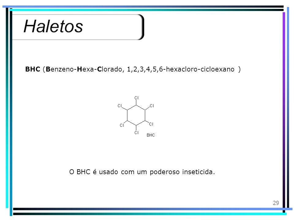 BHC (Benzeno-Hexa-Clorado, 1,2,3,4,5,6-hexacloro-cicloexano )