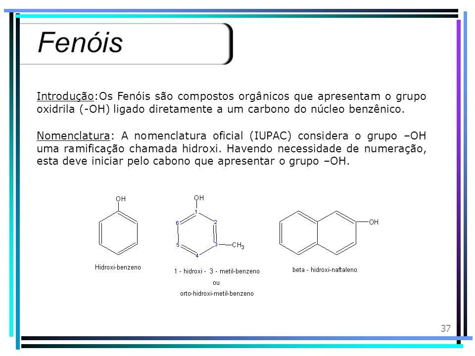 Introdução:Os Fenóis são compostos orgânicos que apresentam o grupo oxidrila (-OH) ligado diretamente a um carbono do núcleo benzênico.