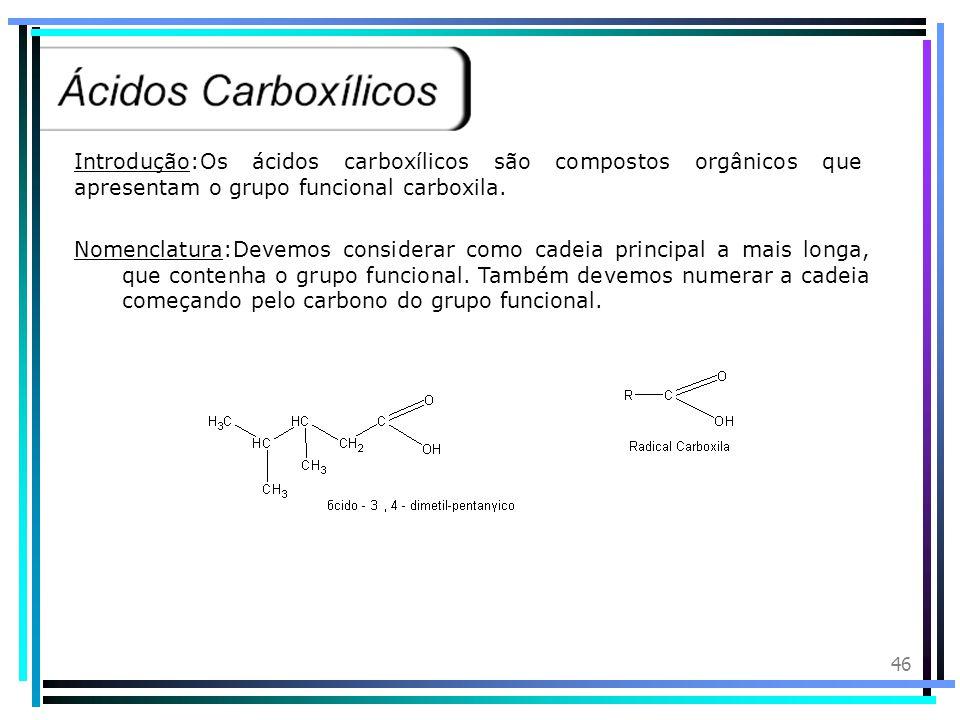 Introdução:Os ácidos carboxílicos são compostos orgânicos que apresentam o grupo funcional carboxila.