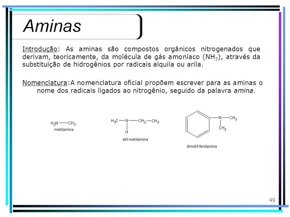 Introdução: As aminas são compostos orgânicos nitrogenados que derivam, teoricamente, da molécula de gás amoníaco (NH3), através da substituição de hidrogênios por radicais alquila ou arila.