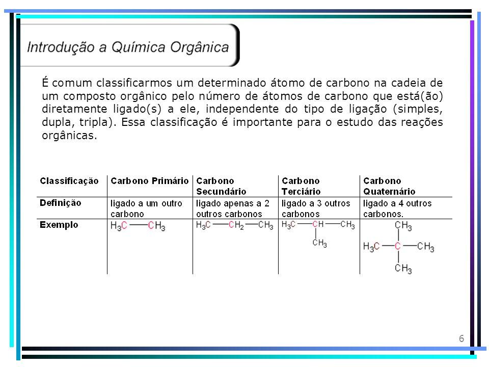 É comum classificarmos um determinado átomo de carbono na cadeia de um composto orgânico pelo número de átomos de carbono que está(ão) diretamente ligado(s) a ele, independente do tipo de ligação (simples, dupla, tripla).