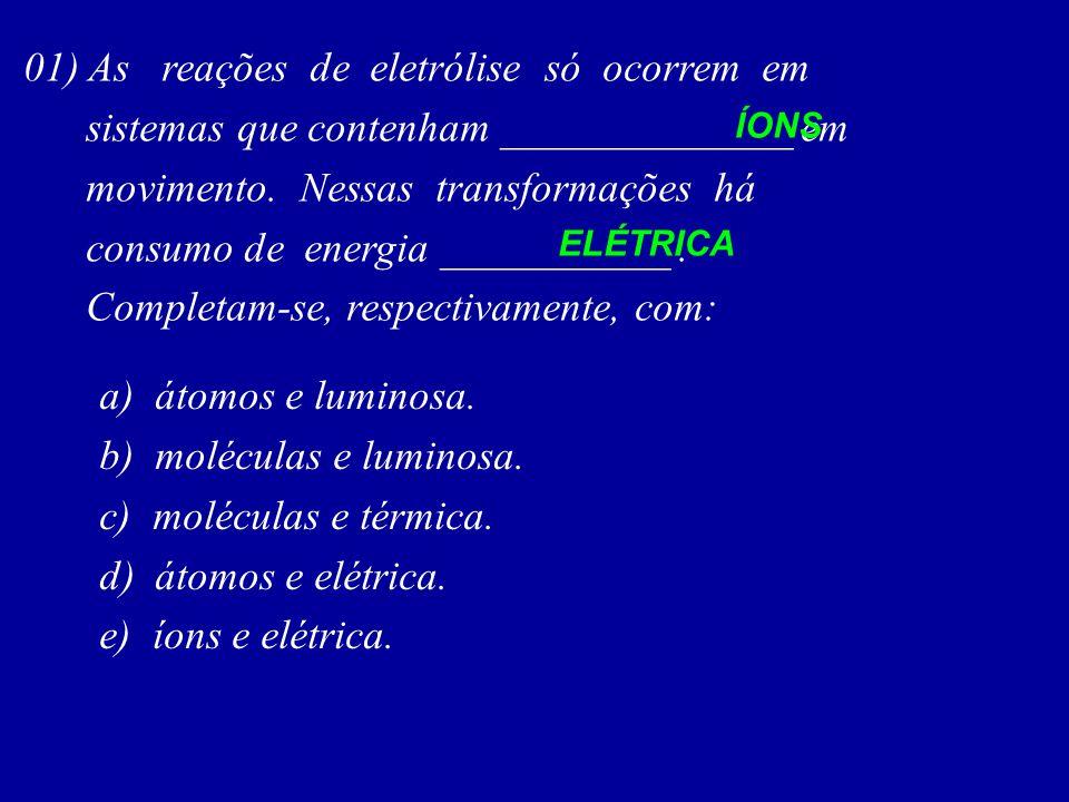 01) As reações de eletrólise só ocorrem em