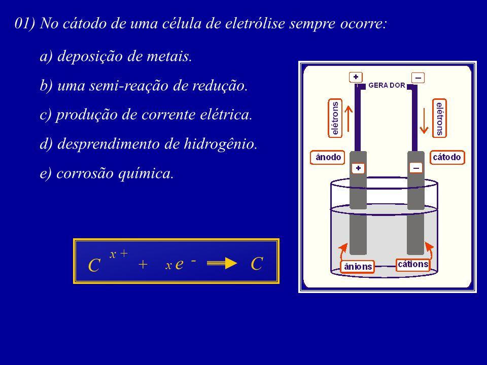 C C 01) No cátodo de uma célula de eletrólise sempre ocorre:
