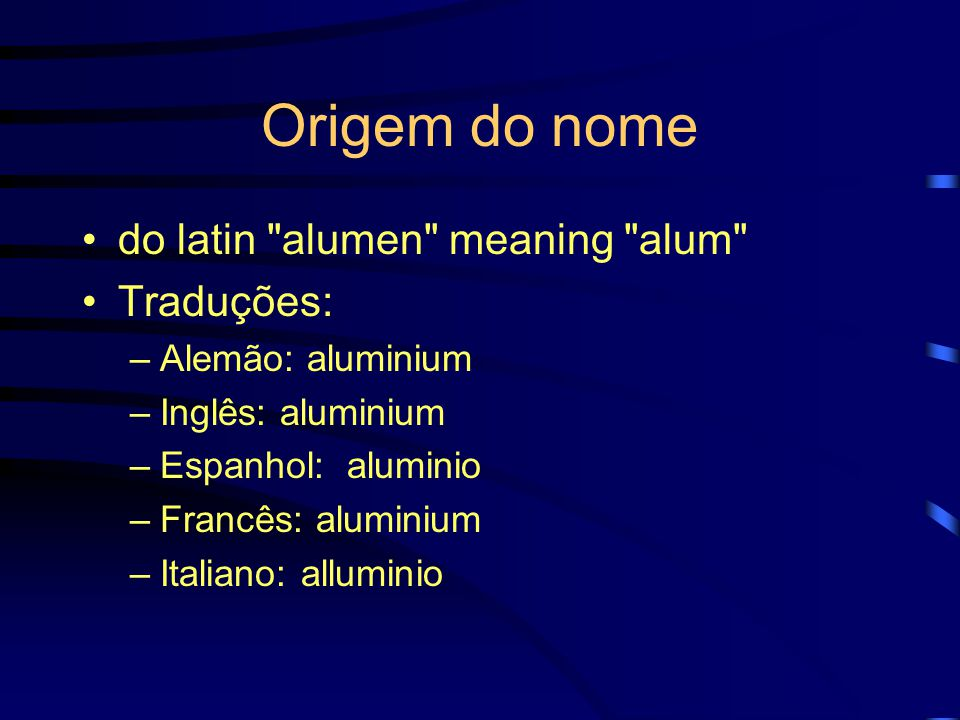 Origem do nome do latin alumen meaning alum Traduções: