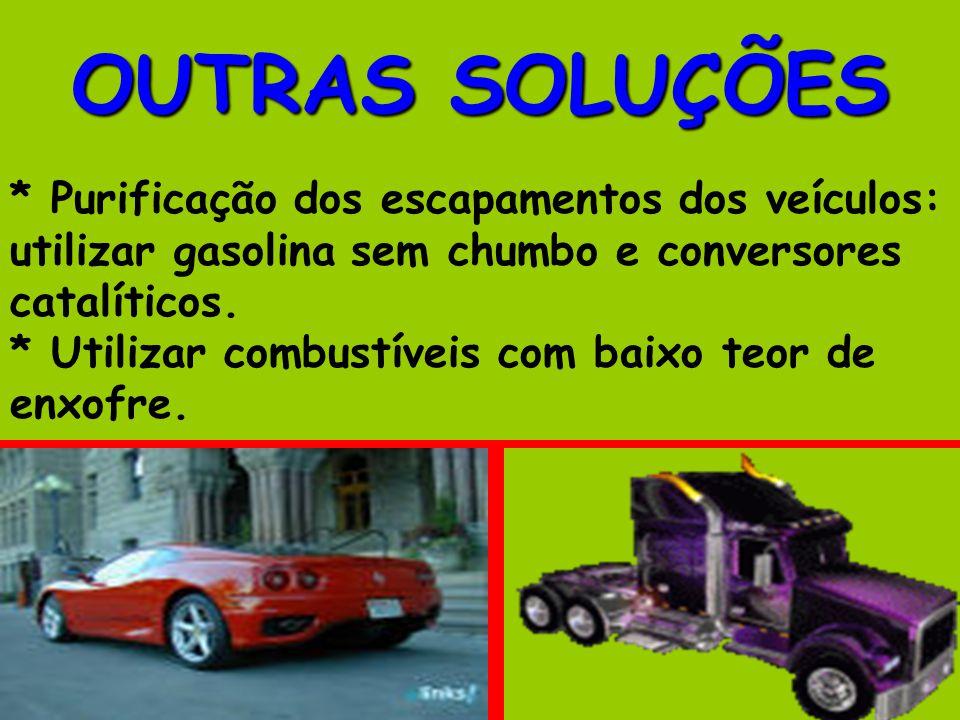 OUTRAS SOLUÇÕES * Purificação dos escapamentos dos veículos: utilizar gasolina sem chumbo e conversores catalíticos.