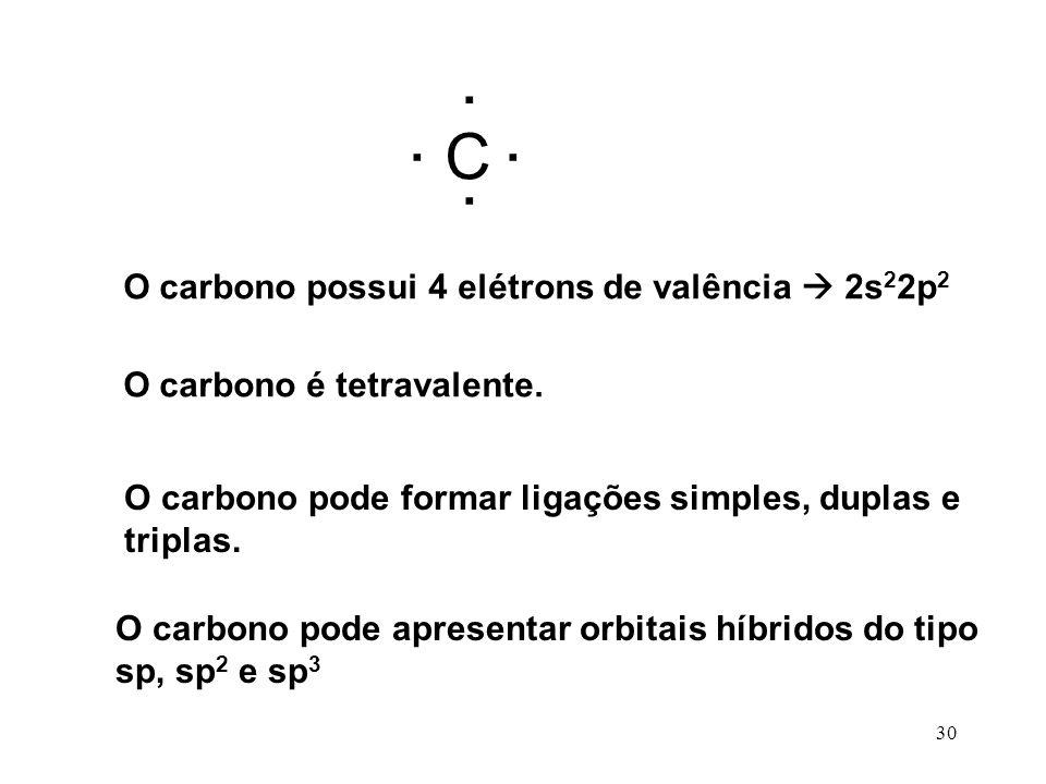 C . O carbono possui 4 elétrons de valência  2s22p2
