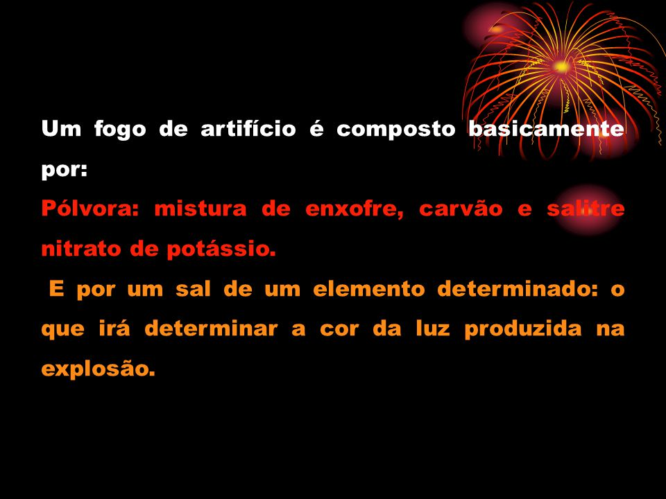 Um fogo de artifício é composto basicamente por: