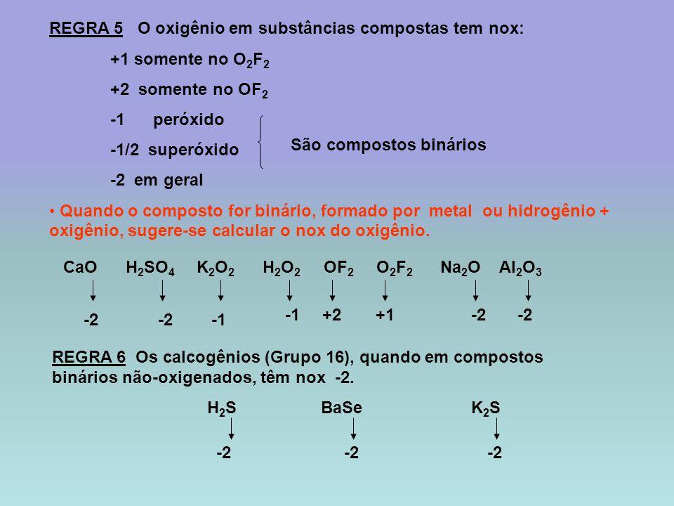 REGRA 5 O oxigênio em substâncias compostas tem nox: