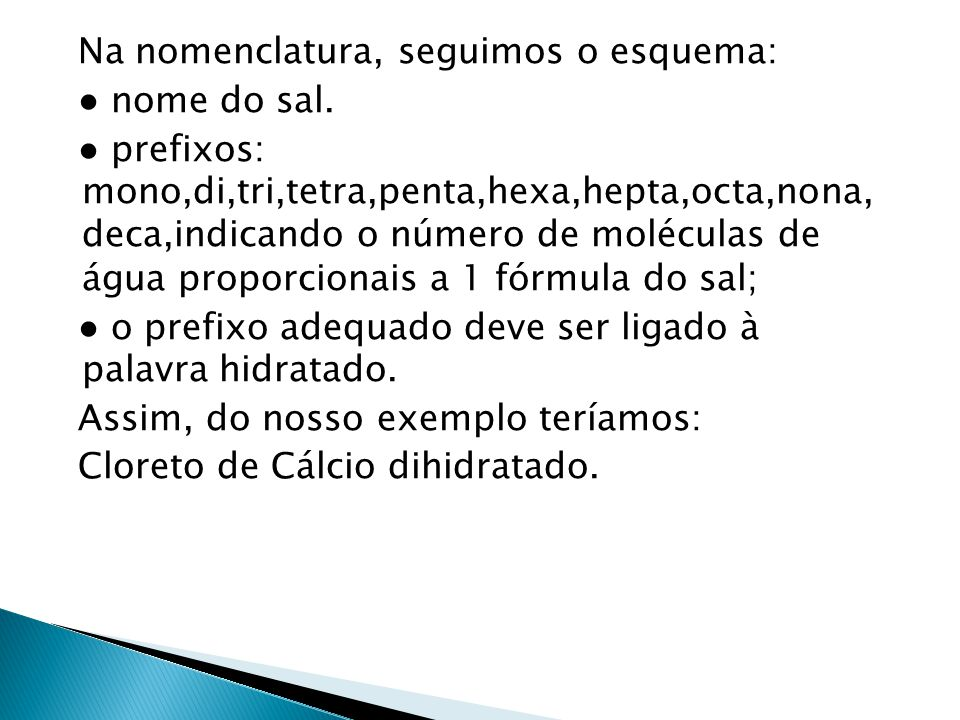 Na nomenclatura, seguimos o esquema: ● nome do sal