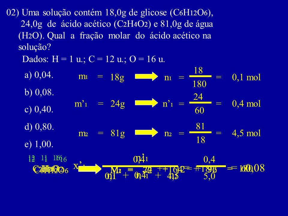 02) Uma solução contém 18,0g de glicose (C6H12O6),