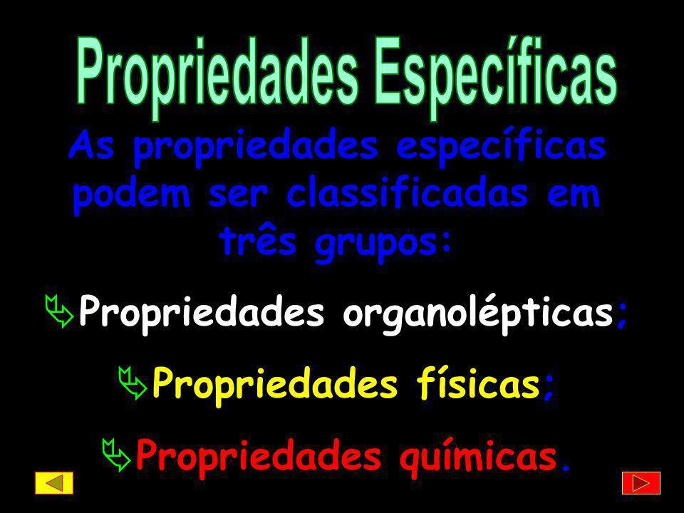 As propriedades específicas podem ser classificadas em três grupos: