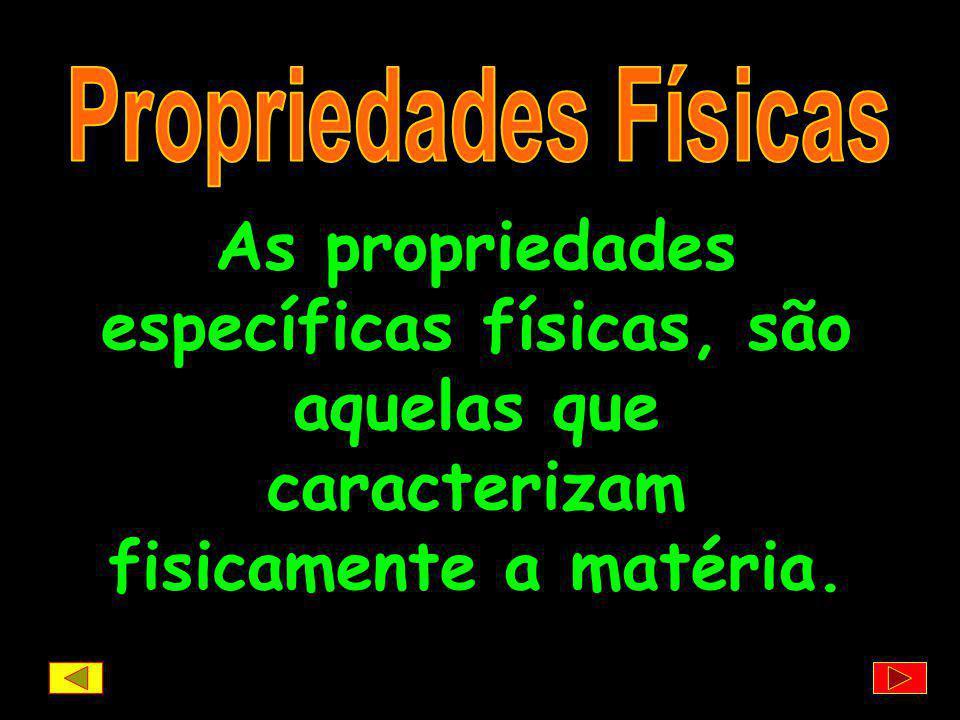 Propriedades Físicas As propriedades específicas físicas, são aquelas que caracterizam fisicamente a matéria.